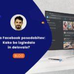 Nova Facebook posodobitev: Kako bo izgledalo in delovalo?